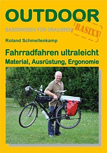 Fahrradfahren ultraleicht Material, Ausrüstung, Ergonomie: Basiswissen für draußen - Roland Schmellenkamp