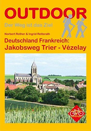 Deutschland Frankreich: Jakobsweg Trier - Vézelay (OutdoorHandbuch) - Norbert Rother,Ingrid Retterath