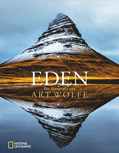 Eden. Die Fotografie von Art Wolfe.: Von Art Wolfe. Hamburg 2015.