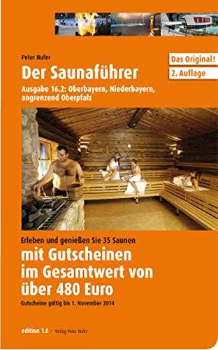 9783866960558: Saunaf�hrer Region 16.2: Oberbayern, Niederbayern, angrenzend Oberpfalz: Erleben und genie�en Sie 35 Saunen mit Gutscheinen im Gesamtwert �ber 480 Euro ein. G�ltigkeit der Gutscheine bis 01.11.2014