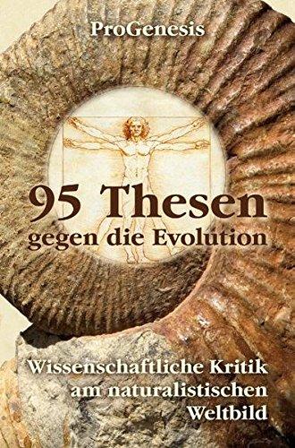 9783866992207: 95 Thesen Gegen Die Evolution: Wissenschaftliche Kritik Am Naturalistischen Weltbild