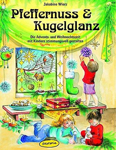 9783867020039: Pfeffernuss & Kugelglanz: Die Advents- und Weihnachtszeit mit Kindern stimmungsvoll gestalten