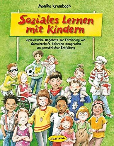 9783867021388: Soziales Lernen mit Kindern: Spielerische Angebote zur Förderung von Gemeinschaft, Toleranz, Integration und persönlicher Entfaltung