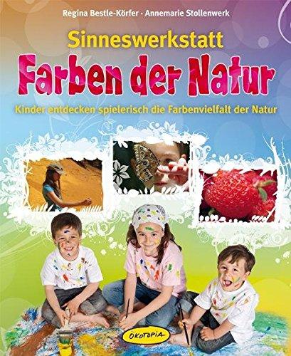 9783867021418: Sinneswerkstatt Farben der Natur: Kinder entdecken spielerisch die Farbenvielfalt in der Natur