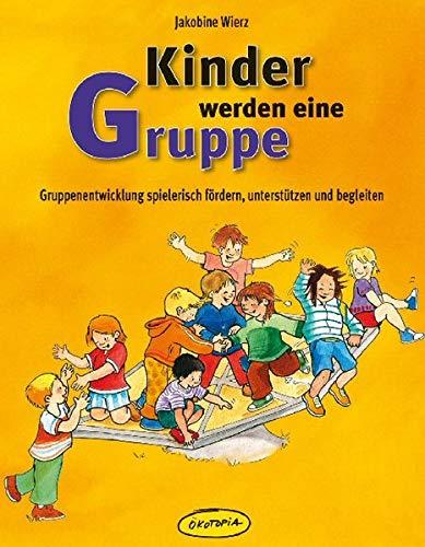 9783867021531: Kinder werden eine Gruppe: Gruppenentwicklung spielerisch fördern, unterstützen und begleiten