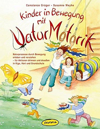 9783867022620: Kinder in Bewegung mit NaturMotorik: Naturprozesse durch Bewegung erleben und verstehen - f�r Aktionen drinnen und drau�en in Kiga, Hort und Grundschule