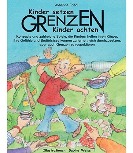 9783867022644: Kinder setzen Grenzen - Kinder achten Grenzen: Konzepte und zahlreiche Spiele, die Kindern helfen ihren K�rper, ihre Gef�hle und Bed�rfnisse kennen zu ... aber auch Grenzen zu respektieren