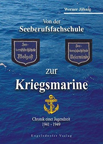 9783867035569: Von der Seeberufsfachschule zur Kriegsmarine. Chronik einer Jugendzeit 1941-1949 unter dem Motto Wir werden weiter marschieren, bis ...