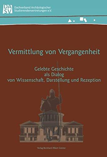 9783867050425: Vermittlung von Vergangenheit: Gelebte Geschichte als Dialog von Wissenschaft, Darstellung und Rezeption. Tagung vom 03. - 05. Juli 2009 in Bonn