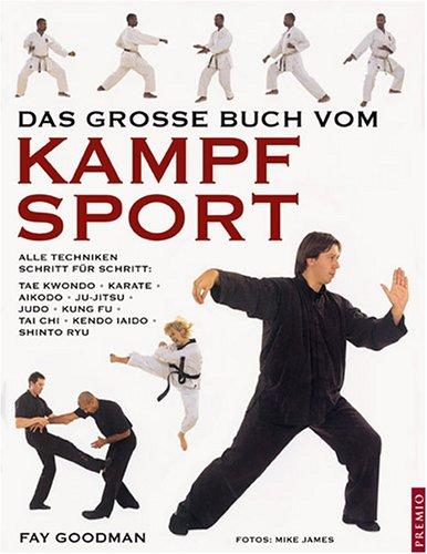 Das große Buch vom Kampfsport: Alle Techniken: Goodman, Fay