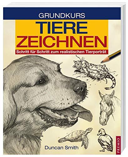 Grundkurs Tiere Zeichnen: Schritt für Schritt zum realistischen Tierporträt: Schmith, ...