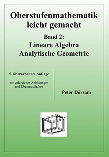 Oberstufenmathematik leicht gemacht 2: Lineare Algebra, Analytische Geometrie. Mit Übungsaufgaben - Dörsam, Peter