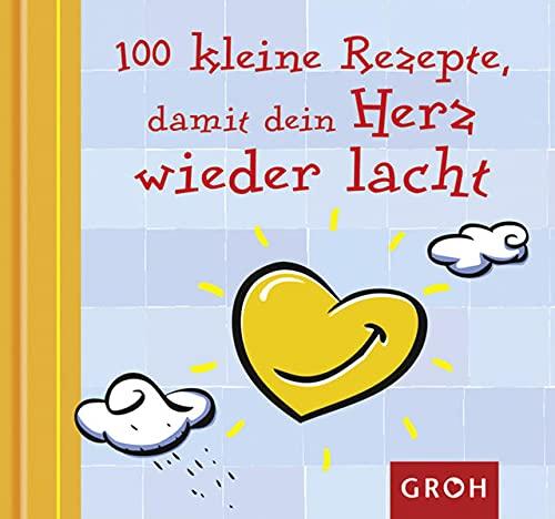 9783867133524: 100 kleine Rezepte, damit dein Herz wieder lacht