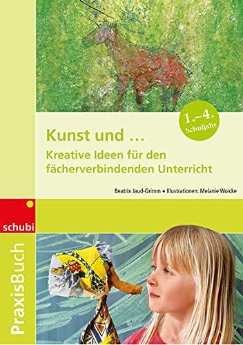 Praxisbuch Kunst und.: Beatrix Jaud-Grimm