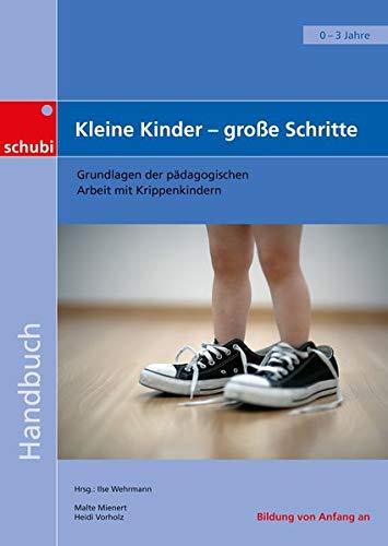 9783867235150: Kleine Kinder - große Schritte: Grundlagen der pädagogischen Arbeit mit Krippenkindern. Handbuch