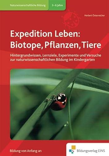 9783867238175: Expedition Leben: Biotope, Pflanzen, Tiere: Hintergrundwissen, Lernziele, Experimente und Versuche zur naturwissenschaftlichen Bildung im Kindergarten/Handbuch