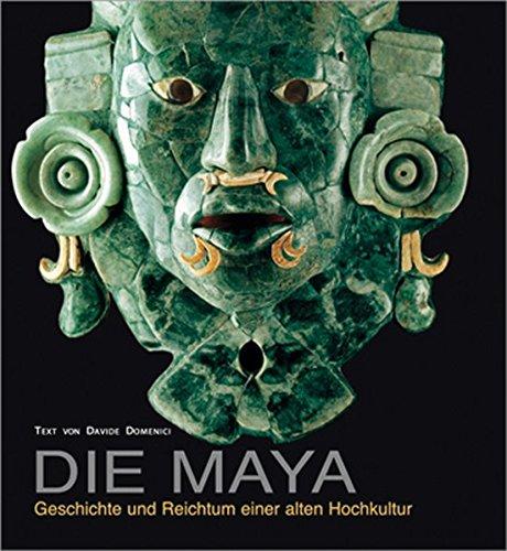 Die Maya. Geschichte und Reichtum einer alten Hochkultur.: Domenici, Davide