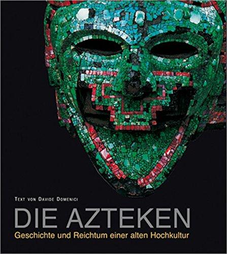 Die Azteken [Gebundene Ausgabe] Davide Domenici (Autor): Davide Domenici