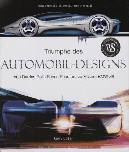 9783867260602: Triumphe des Automobil-Designs: Von Darris Rolls Royce Phantom zu Fiskers BMW Z8