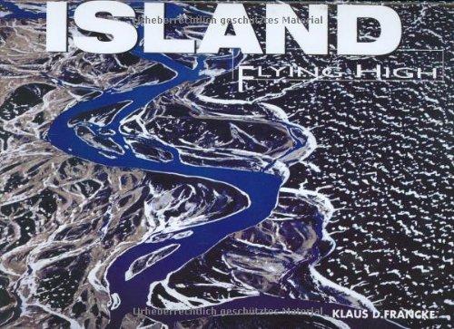 Island. Flying High: Francke, Klaus D. ; Brillante, Giuseppe ; Manferto, Valeria [Red.]: