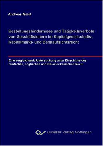 9783867270243: Bestellungshindernisse und T�tigkeitsverbote von Gesch�ftsleitern im Kapitalgesellschafts,- Kapitalmarkt- und Bankaufsichtsrecht: Eine vergleichende ... englischen und US-amerikanischen Rechts