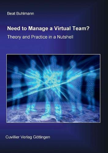 Need to Manage a Virtual Team? Theory and Practice in a Nutshell.: B�hlmann, Beat