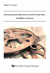 Innovation partnerships between small and large firms: possibilities and threats: Walter Jenny