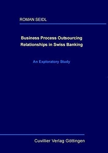 9783867273640: Business Process Outsourcing Relationships in Swiss Banking: An Exploratory Study