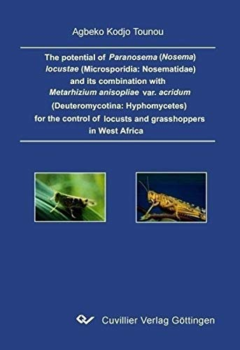 9783867273695: The potential of Paranosema (Nosema) locustae (Microsporidia: Nosematidae) and its combination with Metarhizium anisopliae var. acridum (Deuteromycotina: Hyphomycetes) for the control of locusts and grasshoppers in West Africa