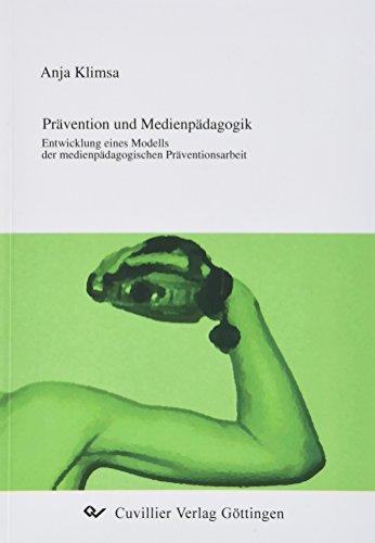 9783867274647: Prävention und Medienpädagogik: Entwicklung eines Modells der medienpädagogischen Präventionsarbeit