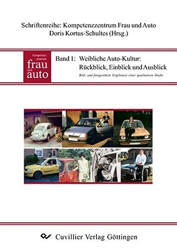 9783867276566: Weibliche Auto-Kultur: R�ckblick, Einblick und Ausblick: Bild- und fotogest�tzte Ergebnisse einer qualitativen Studie