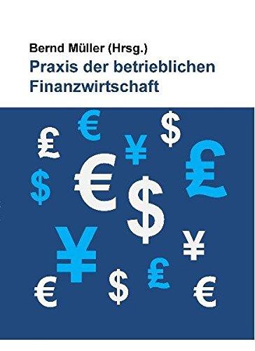 Praxis der betrieblichen Finanzwirtschaft : Jubiläumsband zum zehnjährigen Bestehen des ...
