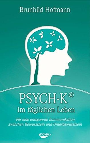 9783867280624: PSYCH-K im t�glichen Leben: F�r eine entspannte Kommunikation zwischen Bewusstsein und Unterbewusstsein