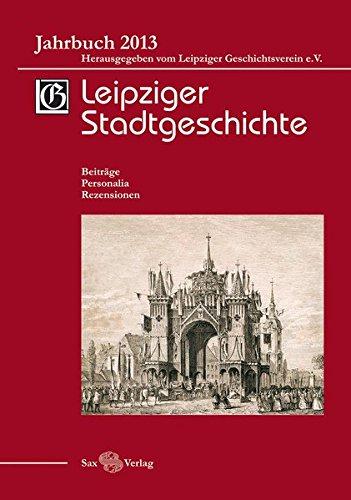 Leipziger Stadtgeschichte: Jahrbuch 2013
