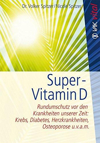 9783867310536: Super-Vitamin D: Rundumschutz vor den Krankheiten unserer Zeit: Krebs, Diabetes, Herzkrankheiten, Osteoporose u.v.a.m.