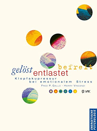 Gelöst - entlastet - befreit: Klopfakupressur bei emotionalem Stress (Energy Psychology) - Gallo Fred P, Vincenzi Harry, Beeck Karin