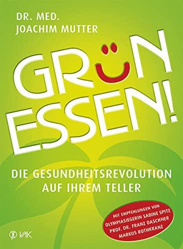 Gr?n essen!: Die Gesundheitsrevolution auf Ihrem Teller: Mutter, Joachim