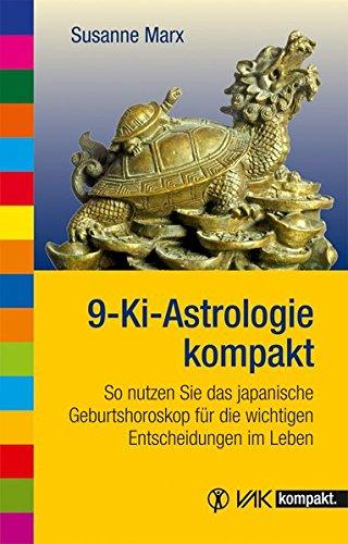 9783867311069: 9-Ki-Astrologie kompakt: So nutzen Sie das japanische Geburtshoroskop für die wichtigen Entscheidungen im Leben