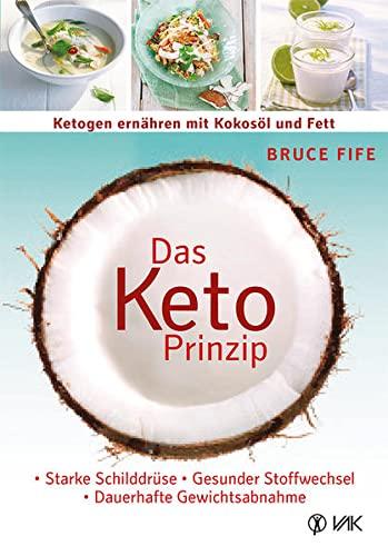 9783867311632: Das Keto-Prinzip: Ketogen ernähren mit Kokosöl und Fett