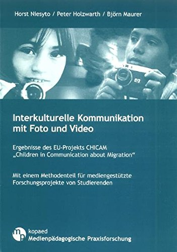 "9783867360500: Interkulturelle Kommunikation mit Foto und Video: Ergebnisse des EU-Projekts CHICAM ""Children in Communication about Migration"""