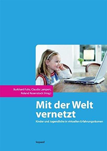 9783867360838: Mit der Welt vernetzt: Kinder und Jugendliche in virtuellen Erfahrungsräumen