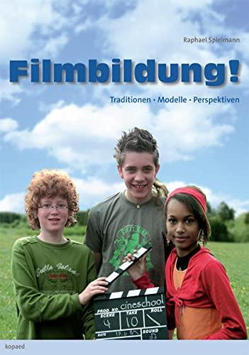 Filmbildung Now!: Produktionsorientierte Filmdidaktik - Ein Modell: Spielmann, Raphael; Spielmann,