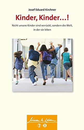 Kinder, Kinder ...!: Nicht unsere Kinder sind verrückt, sondern die Welt, in der sie leben: ...