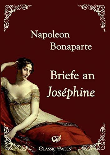 Briefe an Joséphine (Classic Pages) (German Edition) (3867414238) by Bonaparte, Napoleon