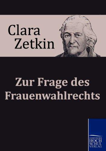 Zur Frage Des Frauenwahlrechts: Clara Zetkin