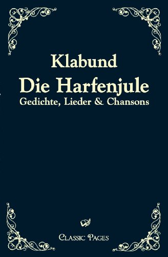 Die Harfenjule : Gedichte, Lieder & Chansons - Klabund