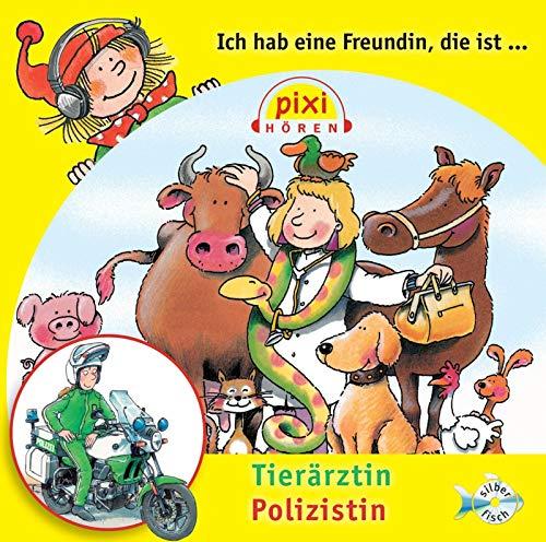 Pixi Hören: Ich hab eine Freundin, die ist Tierärztin/Polizistin: Sch�rmann, Susanne