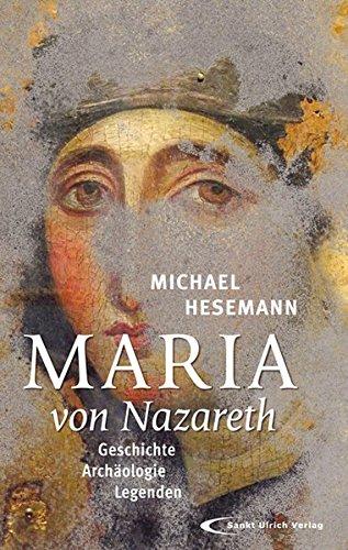 Maria von Nazareth. Geschichte, Archäologie, Legenden. - Hesemann, Michael