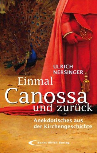 Einmal Canossa und zurück : Anekdotisches aus der Kirchengeschichte. - Nersinger, Ulrich,