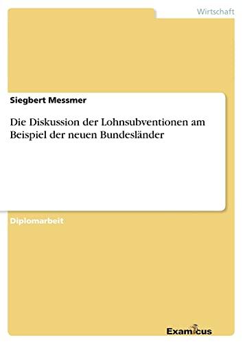 Die Diskussion Der Lohnsubventionen Am Beispiel Der Neuen Bundeslander: Siegbert Messmer